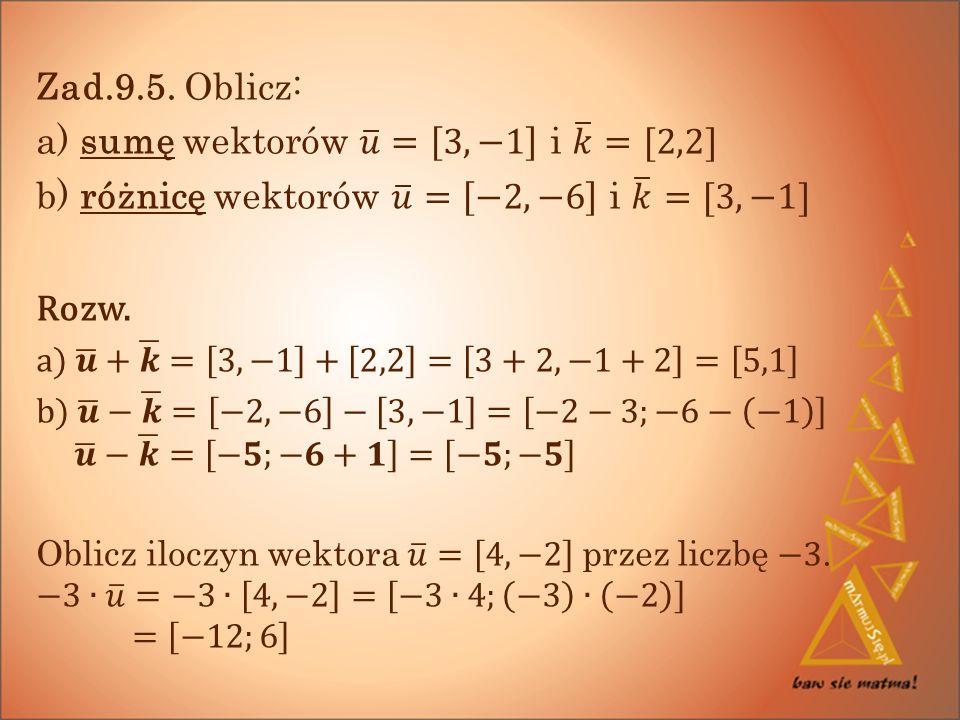 a) sumę wektorów 𝑢 = 3,−1 i 𝑘 =[2,2]